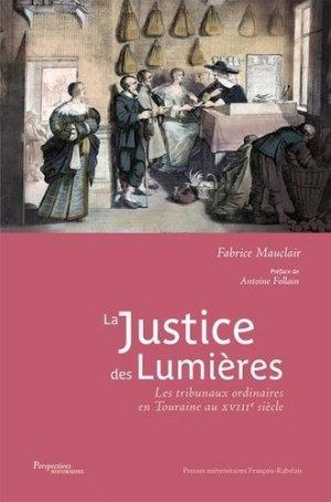 La justice des Lumières. Les tribunaux ordinaires en Touraine au XVIIIe siècle - presses universitaires francois rabelais - 9782869067172 -