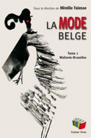 La mode belge. Tome 1, Wallonie et Bruxelles - Editions Couleur livres asbl - 9782870036051 -