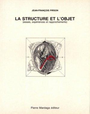 La structure et l'objet. Essais, expériences et rapprochements - mardaga - 9782870092675 -