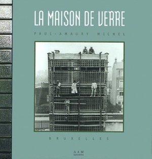 La maison de verre, Paul-Amaury Michel, Bruxelles - aam - 9782871431480 -