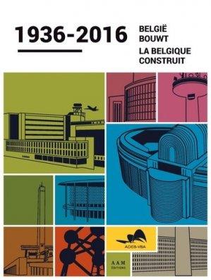La Belgique construit 1936-2016 - archives d'architecture moderne - 9782871433125 -