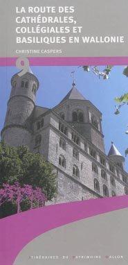 La route des cathédrales, collégiales et basiliques en Wallonie - institut du patrimoine wallon - 9782875221650 -