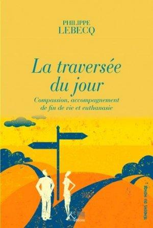 La traversée du jour. Compassion, accompagnement de fin de vie et euthanasie - Ker éditions - 9782875862136 -