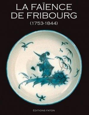 La faïence de Fribourg. 1753-1844 - Faton - 9782878440898 -