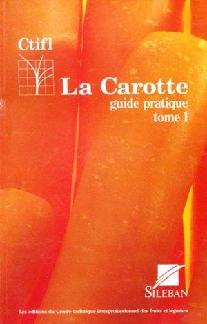 La carotte - centre technique interprofessionnel des fruits et légumes - ctifl - 9782879110219 -