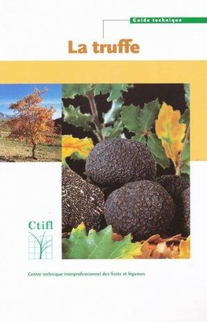 La truffe - centre technique interprofessionnel des fruits et légumes - ctifl - 9782879111254 -