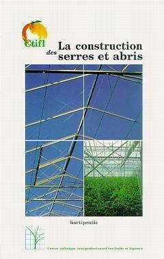 La construction des serres et abris - centre technique interprofessionnel des fruits et légumes - ctifl - 9782879111278 -