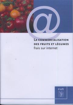 La commercialisation des fruits et légumes frais sur internet - centre technique interprofessionnel des fruits et légumes - ctifl - 9782879112954 -
