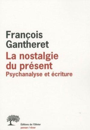 La nostalgie du présent. Psychanalyse et écriture - de l'olivier - 9782879296937 -