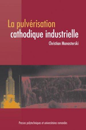 La pulvérisation cathodique industrielle - presses polytechniques et universitaires romandes - 9782880746247 -