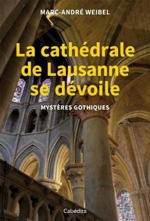 La cathédrale de Lausanne se dévoile. Mystères gothiques - Cabédita Editions - 9782882958112 -