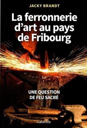 La ferronnerie d'art au pays de Fribourg - cabédita editions - 9782882958877 -