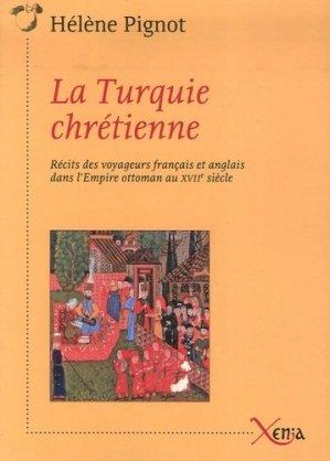 La Turquie chrétienne. Récits des voyageurs français et anglais dans l'Empire ottoman au XVIIe siècle - Xenia Editions - 9782888920144 -