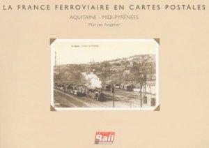La France ferroviaire en cartes postales. Aquitaine - Midi-Pyrénées - La Vie du Rail - 9782902808038 -