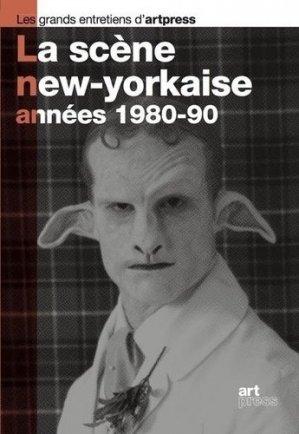 La scène new-yorkaise, années 1980-90 - Art press - 9782906705470 -