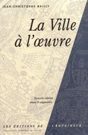 La ville à l'oeuvre. Edition revue et augmentée - Les éditions de l'Imprimeur - 9782910735500 -
