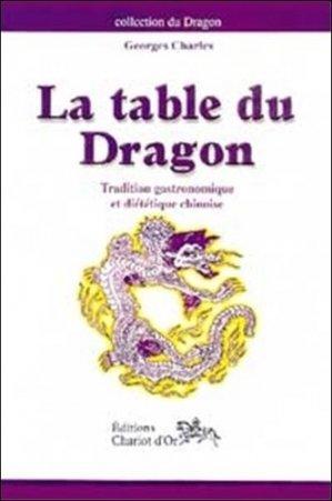 La table du dragon. Tradition gastronomique et diététique chinoise - Chariot D'or - 9782911806186 -