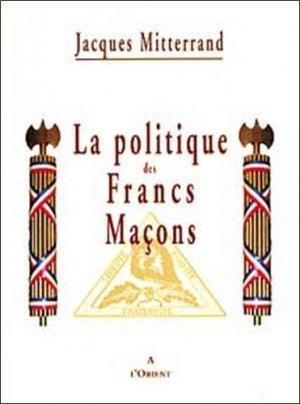 La politique des Francs-Maçons - Editions à l' Orient - 9782912591104 -