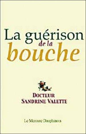 La guérison de la bouche. De la souffrance de l'amour - Le Mercure Dauphinois - 9782913826663 -