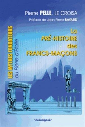 La pré-histoire des francs-maçons - du cosmogone - 9782914238922 -
