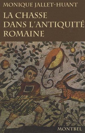 La chasse dans l'Antiquité romaine - montbel - 9782914390712 -