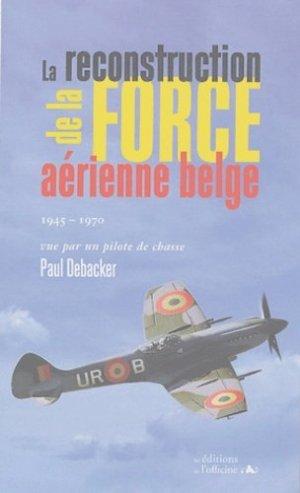 La reconstruction de la force aérienne belge 1945-1970. Vue par un pilote de chasse - de l'officine - 9782914614832 -