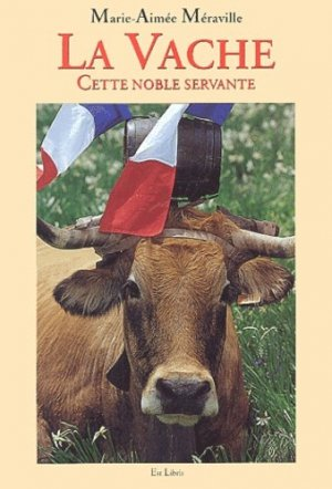 La vache, cette noble servante - Est Libris/Jean-Pierre Gyss - 9782914856003 -