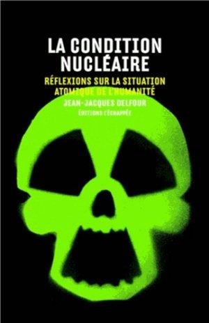 La condition nucléaire - Editions L'échappée - 9782915830798 -