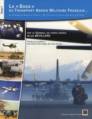 La saga du transport aérien militaire français... Tome 1, De Kolwezi à Mazar-e-Sharif... de Port-au-Prince à Dumont-d'Urville - L'Esprit du Livre Editions - 9782915960204 -