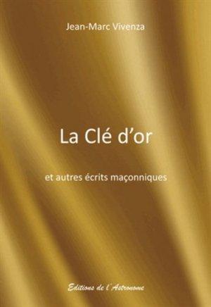 La clé d'or et autres récits maçonniques - Editions de l'Astronome - 9782916147789 -