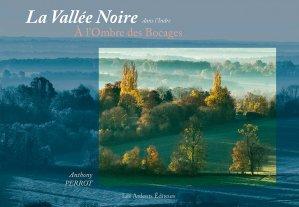 La Vallée Noire dans l'Indre à l'ombre des bocages - les ardents  - 9782917032763 -