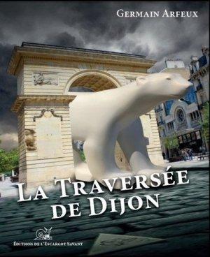 La traversée de Dijon - Editions de l'Escargot Savant - 9782918299714 -