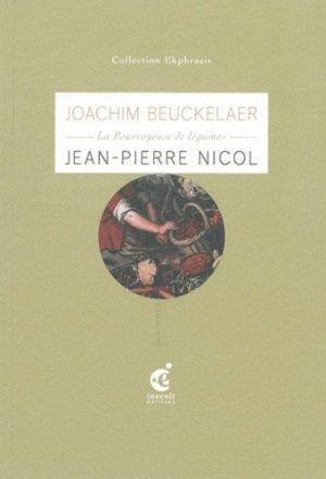 La Pourvoyeuse de légumes. Une lecture de La Pourvoyeuse de légumes (3e quart du XVIe siècle) de Joachim Beuckelaer, musée des beaux-arts, Valenciennes - Editions Invenit - 9782918698197 -