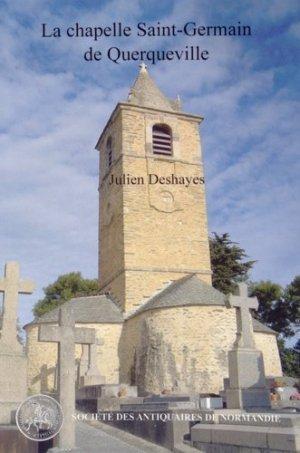 La chapelle Saint-Germain de Querqueville, un édifice phare de la Normandie médiévale - Société des antiquaires de Normandie - 9782919026135 -