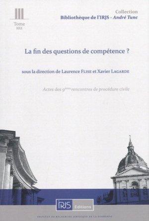 La fin des questions de compétence ? Actes des 9e rencontres de procédure civile - irjs - 9782919211920 -