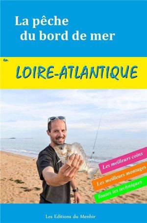 La pêche du bord de mer en Loire-Atlantique. Les meilleurs coins, les meilleurs montages, toutes les techniques - Les Editions du Menhir - 9782919403844 -