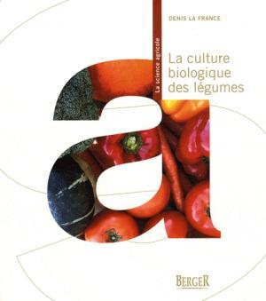 La Culture biologique des légumes - berger - 9782921416863 -