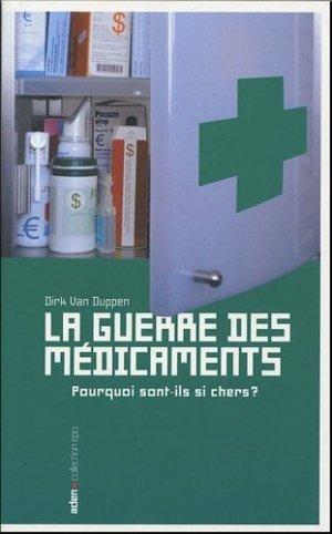 La guerre des médicaments. Pourquoi sont-ils si chers ? - Editions Aden - Bruxelles - 9782930402109 -