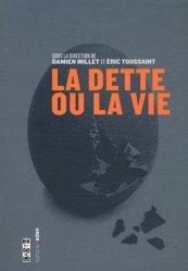 La dette ou la vie - Editions Aden - Bruxelles - 9782930402963 -