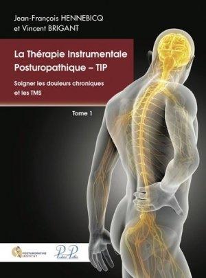 La Thérapie Instrumentale Posturopathique - TIP. Tome 1, Soigner les douleurs chroniques et les TMS - Posturopathie Institut - 9782950031600 -