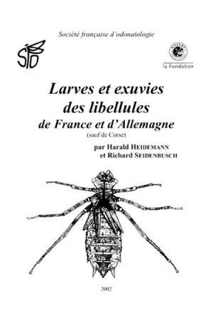 Larves et exuvies des libellules de France et d'Allemagne (sauf Corse) - societe francaise d'odonatologie - 9782950729156 -