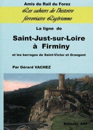 La ligne de Saint-Just-sur-Loire à Firminy et les barrages de Saint-Victor et Grangent - ARF Amis du Rail du Forez - 9782951560666 -