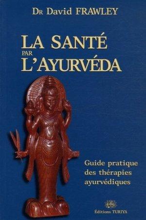 La santé par l'Ayurvéda. Guide pratique des thérapies ayurvédiques - Editions Turiya - 9782951801929 -