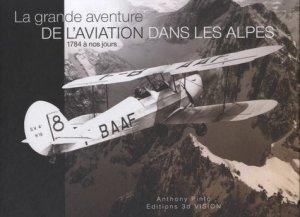 La grande aventure de l'aviation dans les Alpes, 1784 à nos jours - 3D Vision - 9782954487823 -