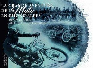 La grande aventure de la moto en Rhône-Alpes. Des origines aux Trentes Glorieuses - 3D Vision - 9782954487847 -