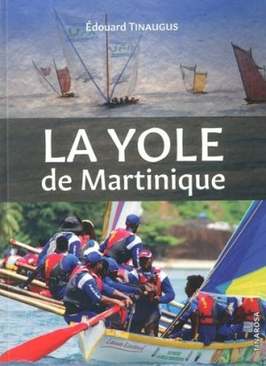 La yole Martinique - edouard tinaugus - 9782956247814 -