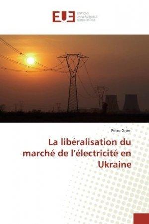 La liberalisation du marché de l'éléctricité en Ukraine - editions universitaires europeennes - 9783639477405 -