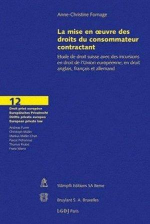 La mise en oeuvre des droits du consommateur contractant. Etude de droit suisse avec des incursions en droit de l'Union européenne, en droit anglais, français et allemand - Stampfli - 9783727226519 -