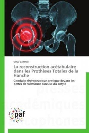La reconstruction acétabulaire dans les prothèses totales de la hanche - presses académiques francophones - 9783838174136 -