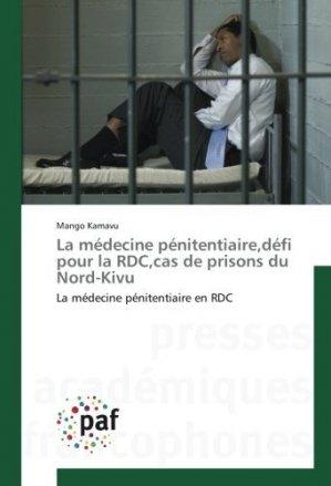 La médecine pénitentiaire,défi pour la RDC,cas de prisons du Nord-Kivu - presses académiques francophones - 9783838174464 -